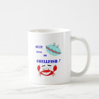 Quit being so Shellfish! Classic White Coffee Mug
