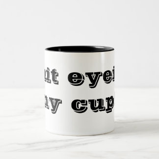 Quit eyein' my cup! Two-Tone mug