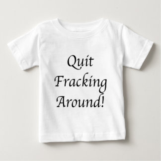 Quit Frackin Around transparent  _edited-1.jpg Baby T-Shirt