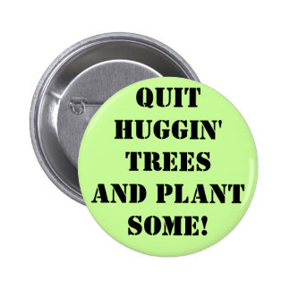 qUIT hUGGIN' tREES aND pLANT sOME! 6 Cm Round Badge