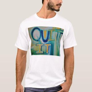 Quit It T-Shirt