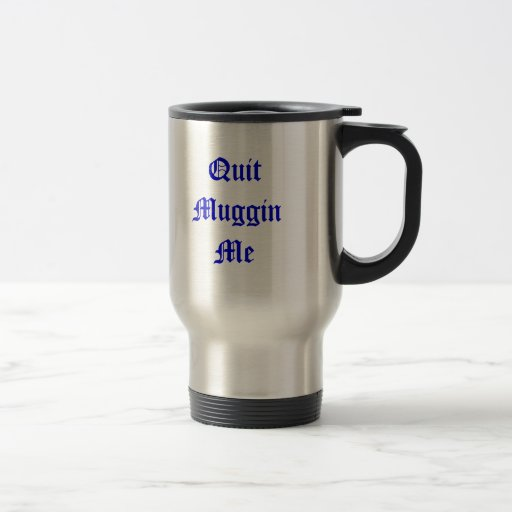Quit Muggin Me Stainless Steel Coffee Mug