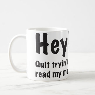 """Quit Reading My Mug!"" Coffee Mug"