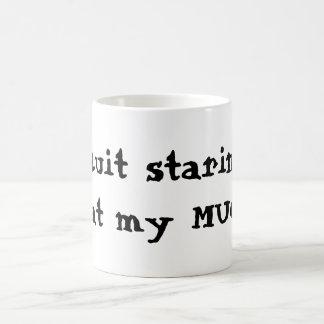 Quit staring at my MUG!!! mug