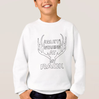 Quit Staring At My Rack Funny Hunting Hunter Gift Sweatshirt