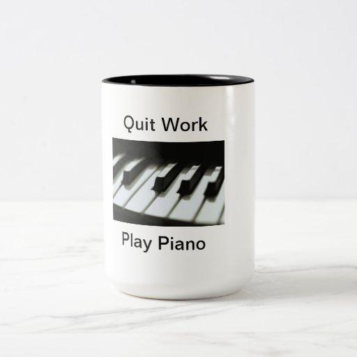 Quit Work, Play Piano Coffee Mug
