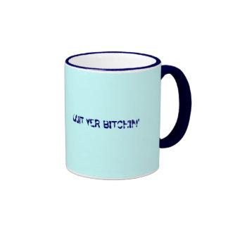 QUIT YER BITCHIN' RINGER COFFEE MUG
