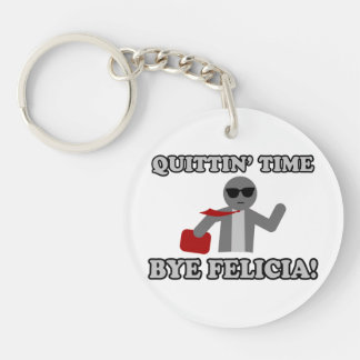 Quittin Time Bye Felicia Key Ring