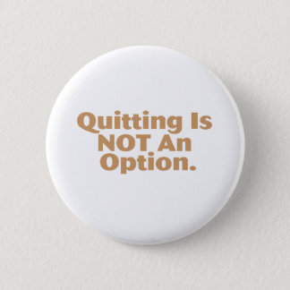 Quitting Is Not An Option 6 Cm Round Badge