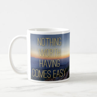 Quotable Mugs - Nothing Worth Having.. - Inspiring