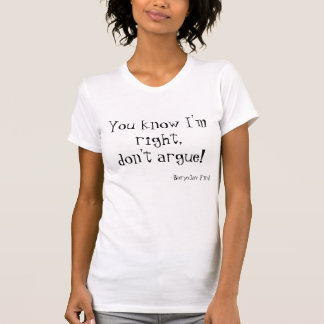 Quote about Arguing T-Shirt