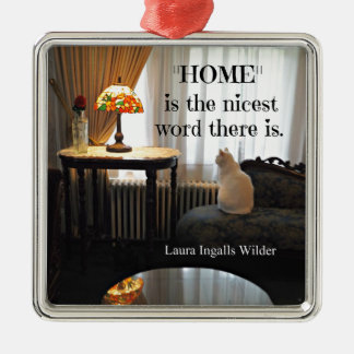 Quote about Home, by Laura Ingalls Wilder Metal Ornament
