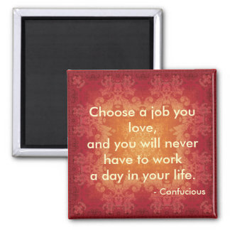 Quote by Confucious  Choose a job that you love.. Square Magnet