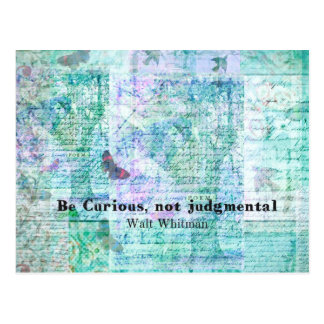 Quote by Walt Whitman - Be curious, not judgmental Postcard