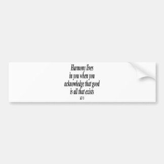 Quote for acknowledging the good in you bumper sticker