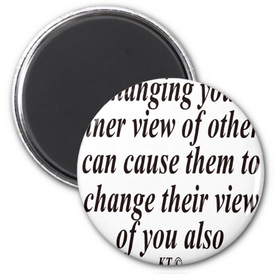 Quote for changing your view of others. magnet