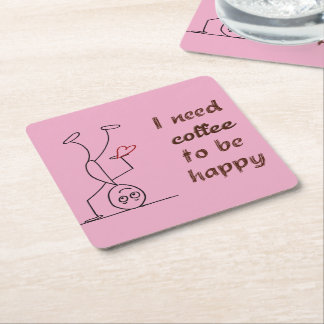Quote: I need coffee to be happy Square Paper Coaster