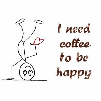 Quote: I need coffee to be happy Standing Photo Sculpture