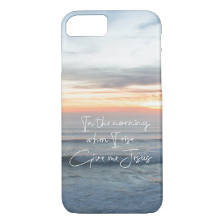 Quote: In the morning, when I rise, Give me Jesus iPhone 7 Case