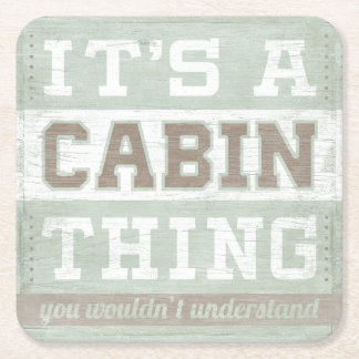 Quote | It's A Cabin Thing Square Paper Coaster