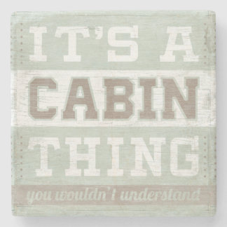Quote | It's A Cabin Thing Stone Coaster