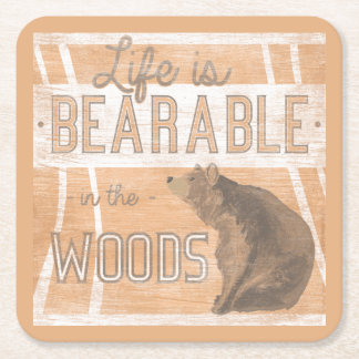 Quote   Life Is Bearable In The Woods Square Paper Coaster