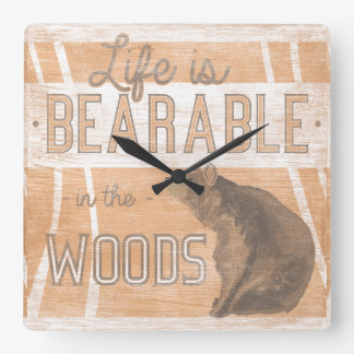 Quote | Life Is Bearable In The Woods Square Wall Clock