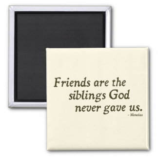Quote on Friends / Friendship Magnet