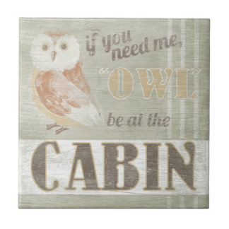 Quote | Owl Be At The Cabin Ceramic Tile