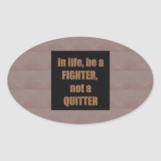 QUOTE Wisdom In life be a FIGHTER not a quitter Oval Stickers