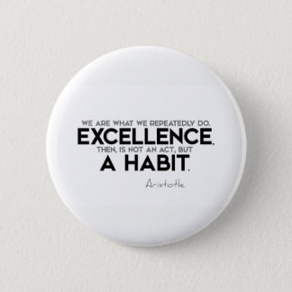 QUOTES: Aristotle: Excellence is a habit 6 Cm Round Badge