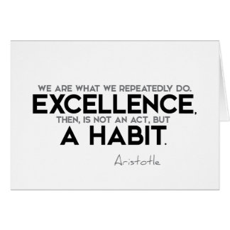 QUOTES: Aristotle: Excellence is a habit Card