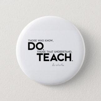QUOTES: Aristotle: Know, do, teach 6 Cm Round Badge