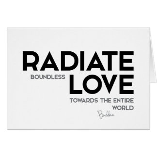 QUOTES: Buddha: Radiate boundless love Card