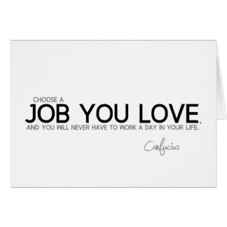 QUOTES: Confucius: A job you love Card