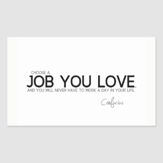 QUOTES: Confucius: A job you love Rectangular Sticker