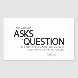 QUOTES: Confucius: Ask a question Rectangular Sticker