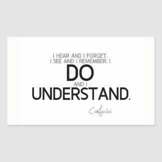 QUOTES: Confucius: Do and understand Rectangular Sticker