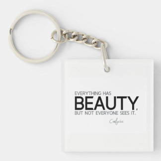 QUOTES: Confucius: Everything has beauty Key Ring