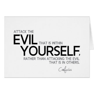 QUOTES: Confucius: Evil within yourself Card