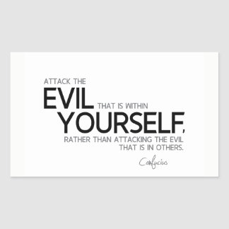 QUOTES: Confucius: Evil within yourself Rectangular Sticker