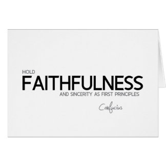 QUOTES: Confucius: Faithfulness and sincerity Card