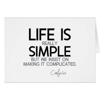 QUOTES: Confucius: Life is simple Card