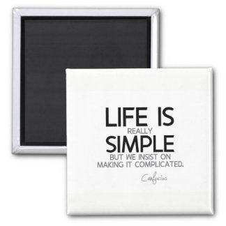 QUOTES: Confucius: Life is simple Magnet