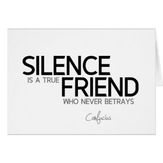 QUOTES: Confucius: Silence, true friend Card