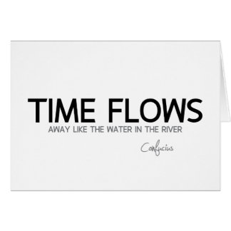 QUOTES: Confucius: Time flows away Card