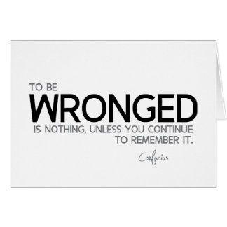 QUOTES: Confucius: To be wronged Card