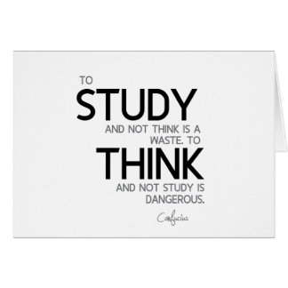 QUOTES: Confucius: To study, to think Card
