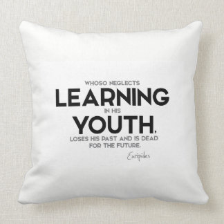 QUOTES: Euripides: Learning in youth Cushion