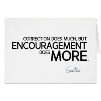 QUOTES: Goethe: Encouragement does more Card